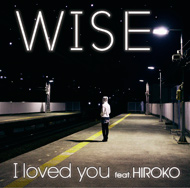 WISE「I loved you feat. HIROKO」