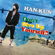 HAN-KUN「Don't Give Up Yourself !!」