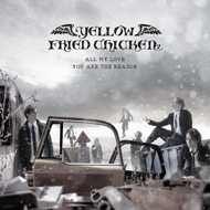 YELLOW FRIED CHICKENz「ALL MY LOVE/YOU ARE THE REASON」